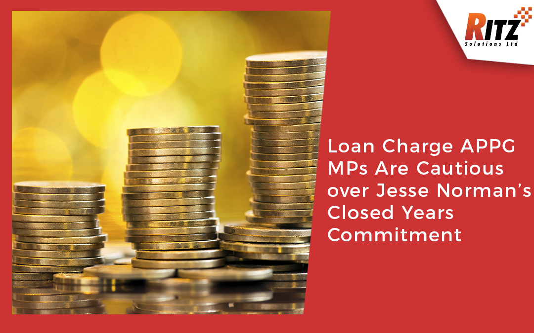 Loan Charge APPG MPs Are Cautious over Jesse Norman's Closed Years Commitment